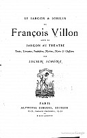 schone-jargon-et-jobelin-francois-villon-1888-1.png: 575x905, 22k (04 novembre 2009 à 03h20)